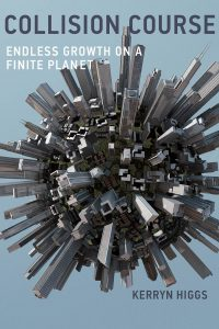 Collision Course: Endless growth on a finite planet (MIT Press) by Kerryn Higgs